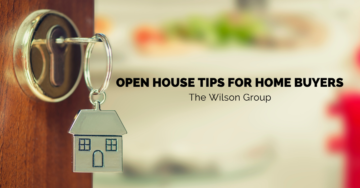 Open House Tips for Home Buyers - The Wilson Group