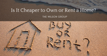 The Wilson Group - Is it cheaper to own or rent a home
