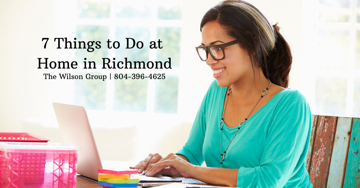 7 Things to Do at Home in Richmond