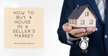 How to Buy a House in a Seller's Market The Wilson Group